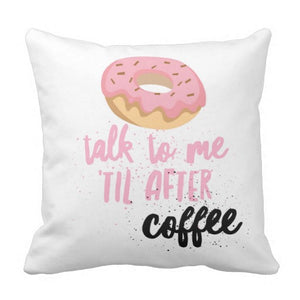 "Pillow, ""Donut Talk To Me 'Til After Coffee"", Design - Blushing Willow Design Co."