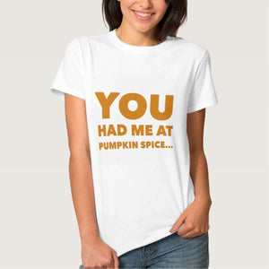 "T-Shirt, Women's, ""You Had Me at Pumpkin Spice"" Design - Blushing Willow Design Co."
