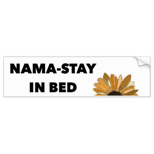 "Bumper Sticker, ""Nama-Stay in Bed"" Sunflower Design - Blushing Willow Design Co."