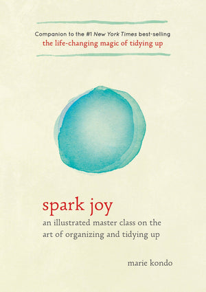 Spark Joy - An Illustrated Master Class On The Art Of Organizing And Tidying Up