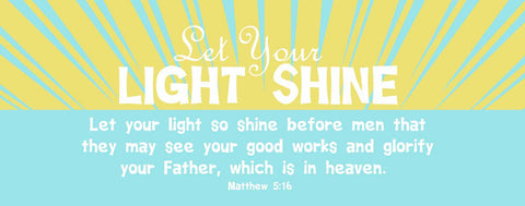 "Matthew 5:16 ""Let Your Light Shine"""