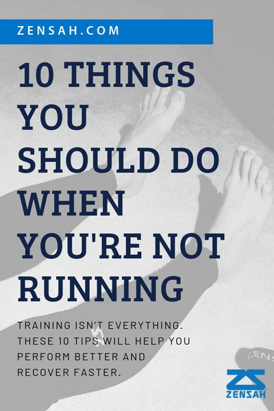 Zensah - 10 things you should be doing when you're not running