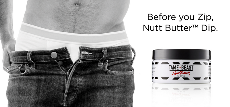 Before you zip, Nutt Butter™ Dip. TAME the BEAST® Multipurpose Nutt Butter men's lotion.