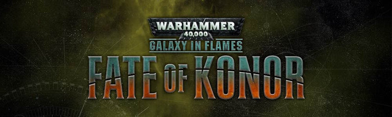 Warhammer 40,000 Fate of Konor Campaign!