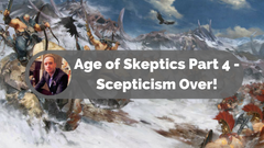 Age of Skeptics Part 4 - Scepticism Over!