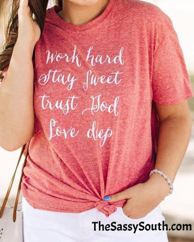 Work Hard - Stay Sweet - Trust God - Love Deep Tee - Graphic Top - The Sassy South Boutique