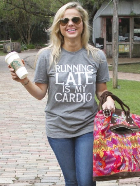 Running Late Is My Cardio Tee - Graphic Top - The Sassy South Boutique
