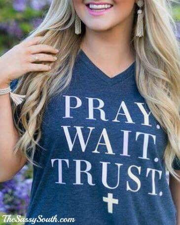 PRAY. WAIT. TRUST. - Graphic Top - The Sassy South Boutique
