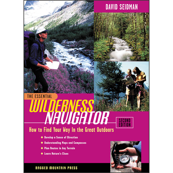 The Essential Wilderness Navigator: How to Find Your Way in the Great Outdoors, 2nd Edition