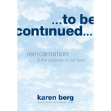 To Be Continued: Reincarnation and the Purpose of our Lives (English)