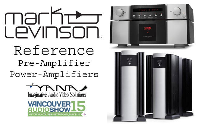 Yana Imaginative Audio Video Solutions Inc. To Exhibit Mark Levinson Electronics at The Vancouver Audio Show May 8 10 2015