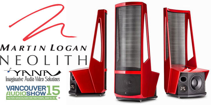 Exhibiting MartinLogan NEOLITH Speakers at The Vancouver Audio Show May 8 10 2015