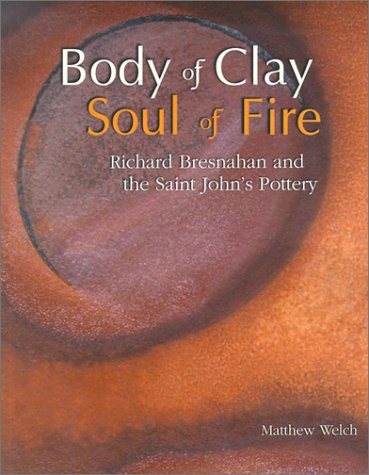 Richard Bresnahan book: Body of Clay, Soul of Fire