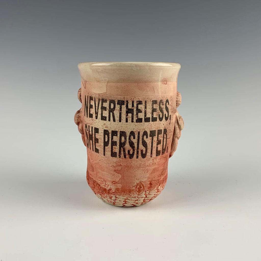 "Ehren Tool cup, ""Nevertheless She Persisted"""