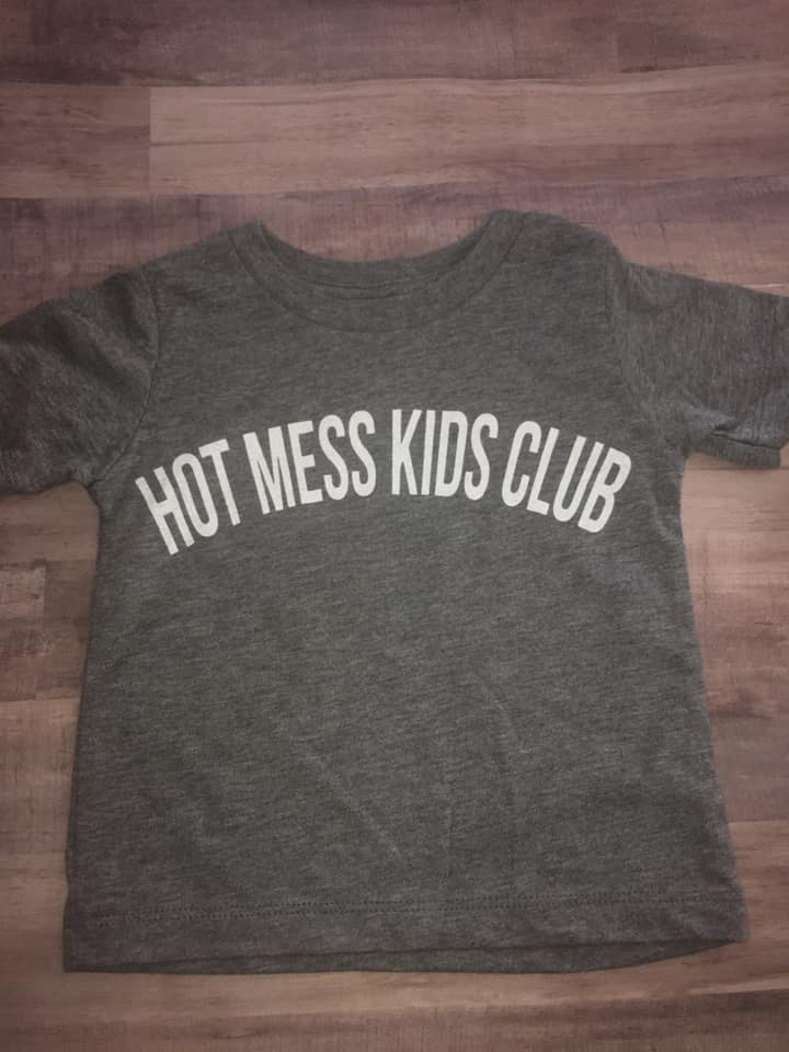 Hot Mess Kids Club~ Gray or Charcoal Tee