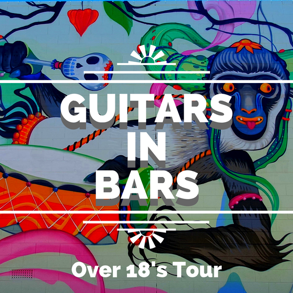 Guitars In Bars - Over 18's Tour