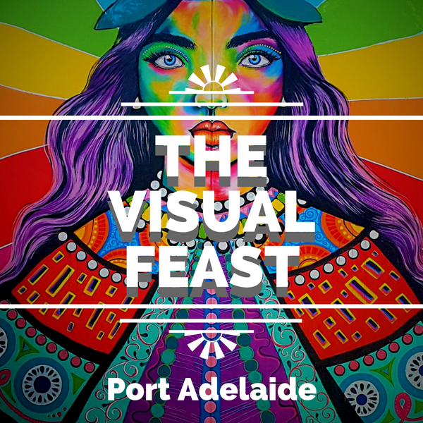 The Visual Feast - Port Adelaide