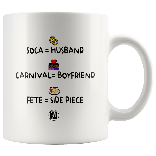 Soca = Husband - Carnival = Boyfriend - Fete = Side Piece Mug (Designed By Live Love Soca)