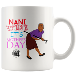 NANI WHINE IT'S MOTHERS DAY MUG (Designed By Live Love Soca) - Live Love Soca Clothing & Accessories