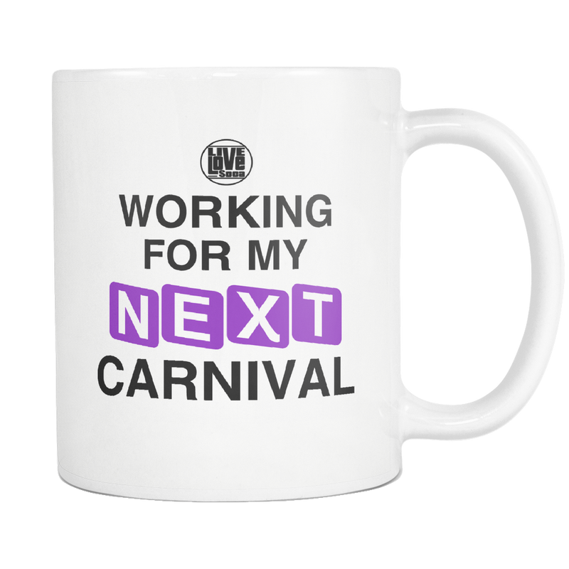 WORKING FOR MY NEXT CARNIVAL MUG - Live Love Soca Clothing & Accessories