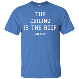 The ceiling is the roof est 2017 shirt, long sleeve, tank