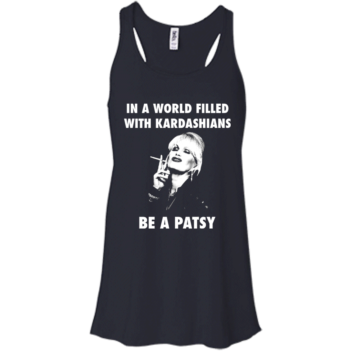 fb698589b Joanna Lumley: In A World Filled With Kardashians Be A Patsy shirt, tank