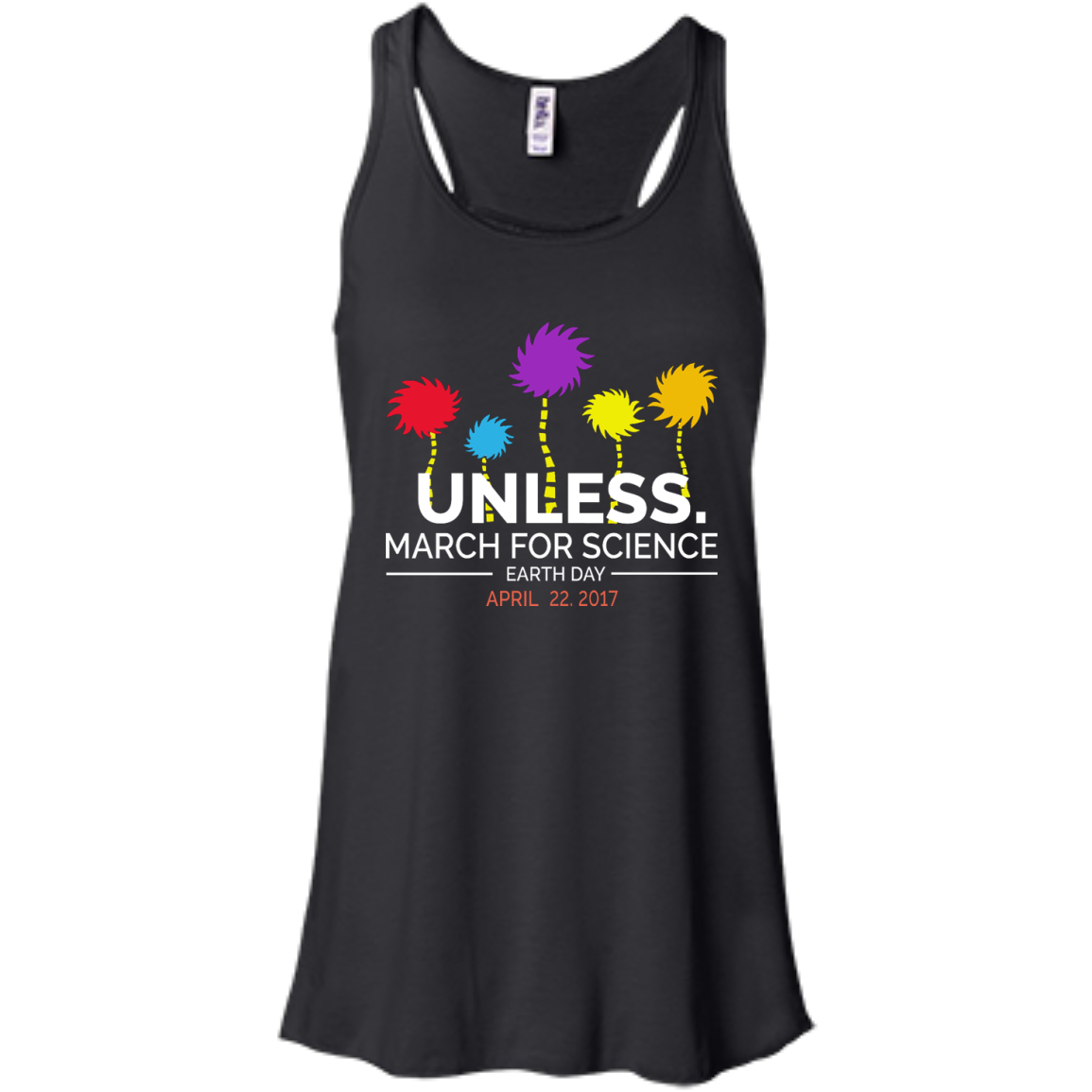 the Lorax Unless March for science racerback tank top shirt