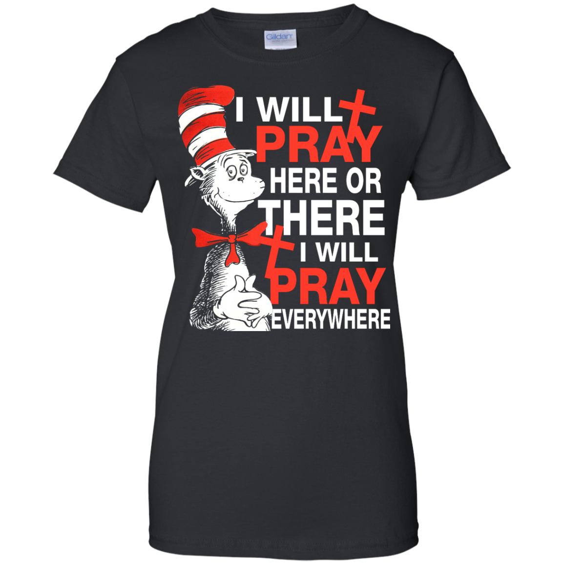 Dr. Seuss: I Will Pray Here Or There I Will Pray Everywhere Ladies' T-Shirt