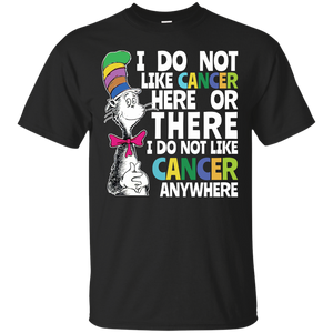 Dr Seuss: I do not like cancer here or there shirt