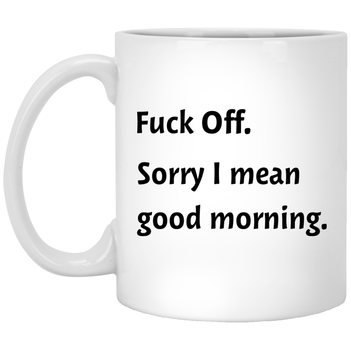 Fuck off sorry I mean good morning mugs