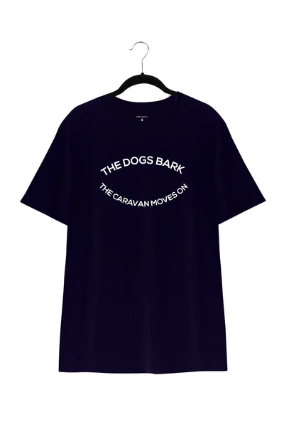 THE DOGS BARK, THE CARAVAN MOVES ON TEE