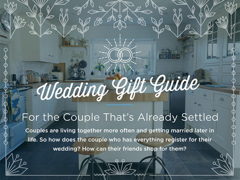 Wedding gift guide for the couple that's already settled