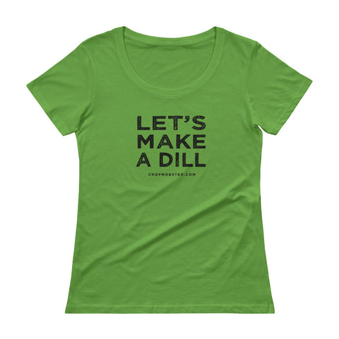 Let's Make a Dill - Ladies' Scoopneck T-Shirt