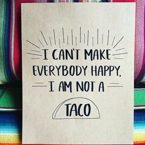 I Can't Make Everybody Happy, I'm Not A Taco (Print)