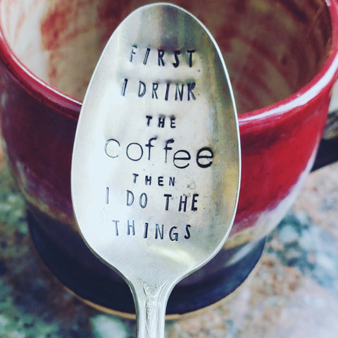 Sweet Thyme Design First I Drink The Coffee Then I Do The Things, Stamped Spoon