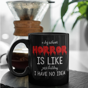 A DAY WITHOUT HORROR MUG