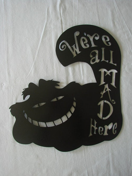 "Cheshire Cat ""We're All Mad Here"" Metal Wall Art - Metalhead Art & Design, LLC"