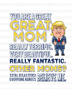 Trump You Are a Great Mom Design File PNG ONLY no product sent digital download
