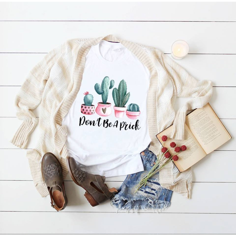 Don't Be A Prick Cactus Succulent - Dye Sublimated shirt - Lady Phoenix Creations