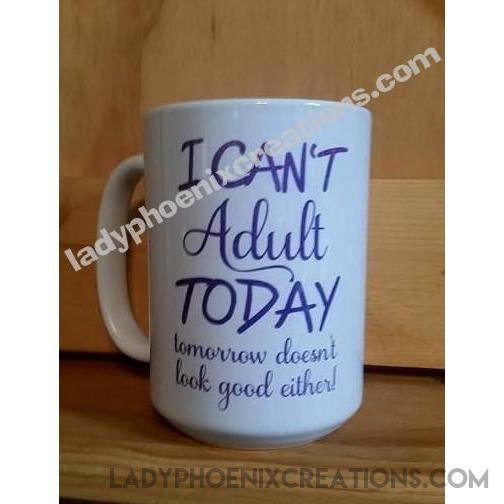 Coffee Mug Dye Sublimated - I can't adult today - Lady Phoenix Creations