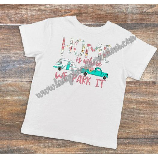 Home is Where We Park it - Dye Sublimated shirt - Lady Phoenix Creations