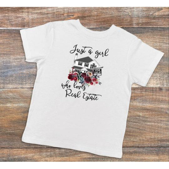 Just a Girl Who Loves Real Estate   - Dye Sublimated shirt - Lady Phoenix Creations