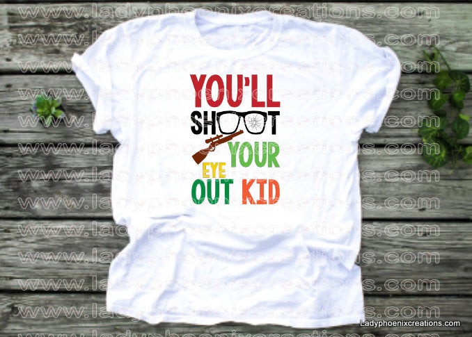 You'll shoot your eye out kid Dye Sublimated shirts - Lady Phoenix Creations