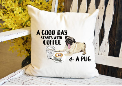 A good day starts with coffee and a pug Pillow Cover - dye sublimation - Lady Phoenix Creations