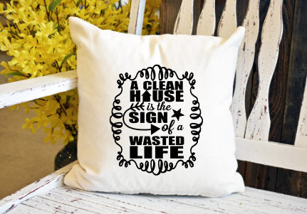 A clean house is the sign of a wasted life Pillow Cover - dye sublimation - Lady Phoenix Creations