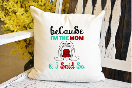 Because I'm the mom Pillow Cover - dye sublimation - Lady Phoenix Creations