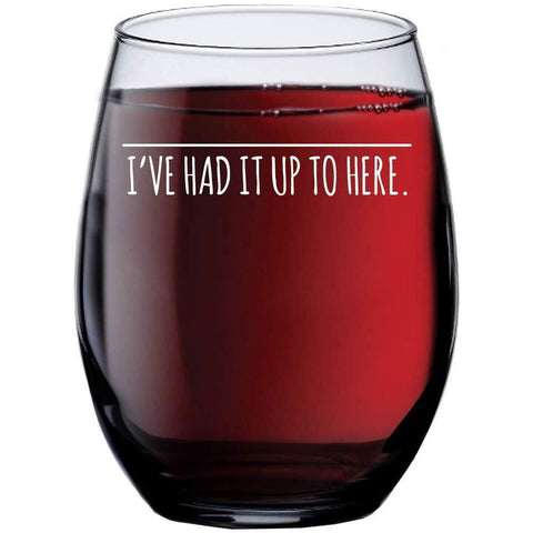 I've Had It Up To Here Funny Wine Glass - 15 oz - Unique Gift Idea for Women Mom Wife Girlfriend Sister Grandma Aunt - Birthday Gifts for Wine Lovers - Funny Wine Glasses by Humor Us Home Goods HUHG