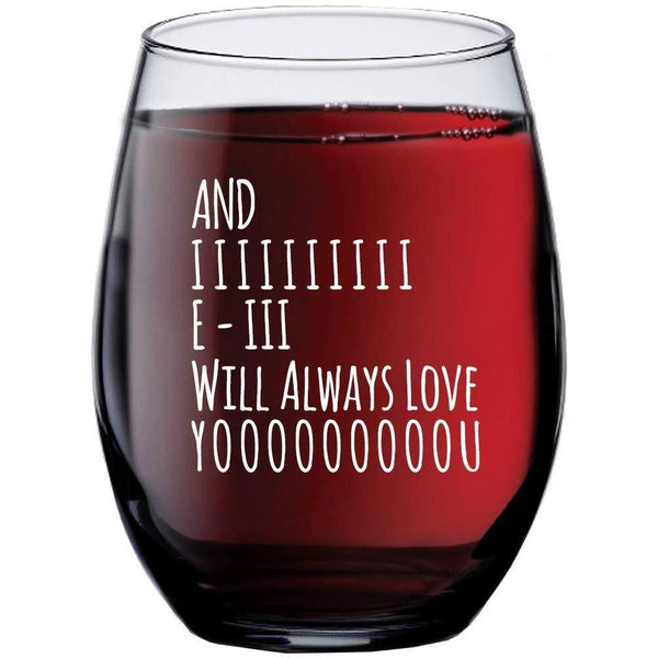 And I Will Always Love You Wine Glass - Great Gift Idea for your Mother, Grandma, Aunt, Sister or Best Friend from a Son, Daughter, Husband or Kids - Wine Glasses by Humor Us Home Goods