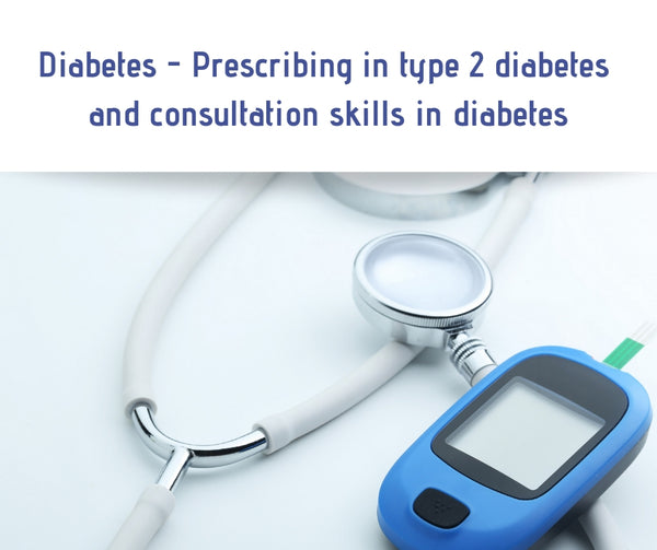 Diabetes - Prescribing in type 2 diabetes and consultation skills in diabetes - 31st March