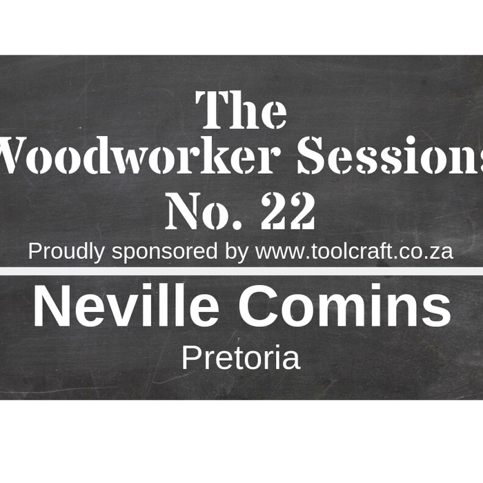 The Woodworker Sessions #22 - Ten Questions with Neville Comins of Pretoria